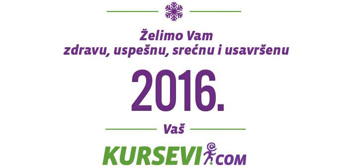 Želimo Vam zdravu, uspešnu, srećnu i usavršenu 2016. Vaš Kursevi.com